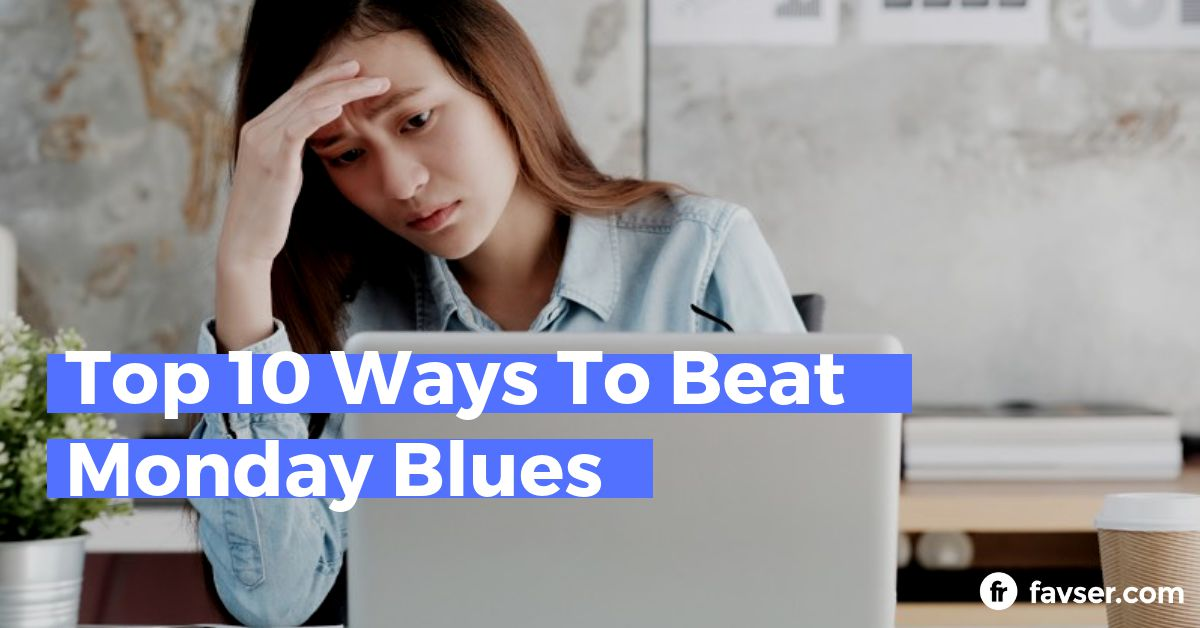 Top 10 Ways To Beat Monday Blues